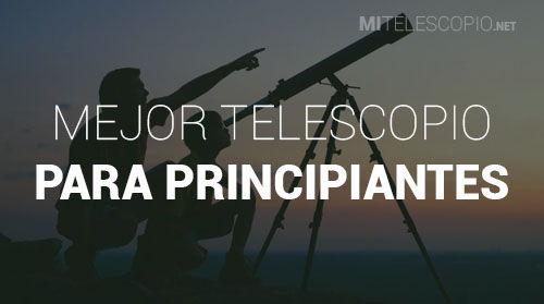 Mejores Telescopios Para Principiantes
