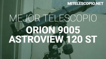 Telescopio Orion 9005 Astroview 120ST – Revisión del 2020